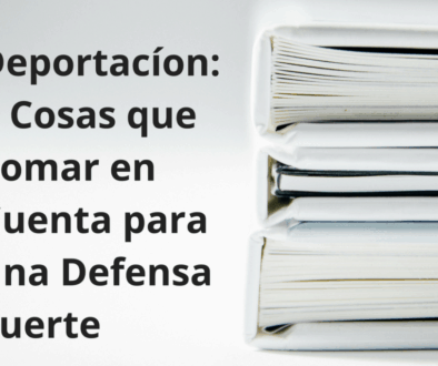 Deportacíon-5-Cosas-que-Tomar-en-Cuenta-para-una-Defensa-Fuerte